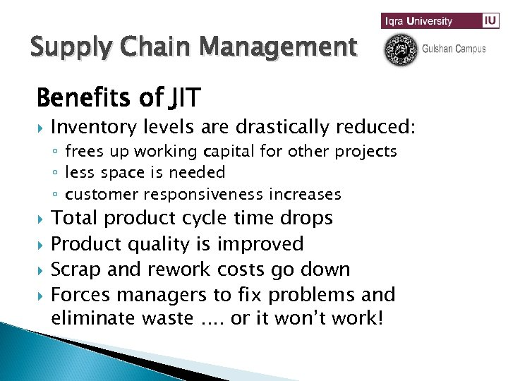 Supply Chain Management Benefits of JIT Inventory levels are drastically reduced: ◦ frees up