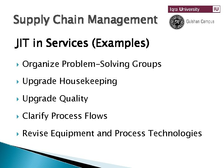 Supply Chain Management JIT in Services (Examples) Organize Problem-Solving Groups Upgrade Housekeeping Upgrade Quality