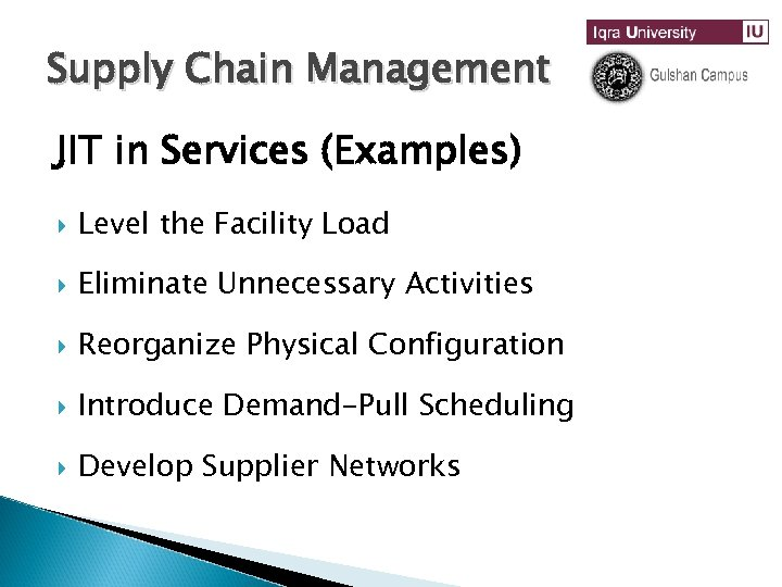Supply Chain Management JIT in Services (Examples) Level the Facility Load Eliminate Unnecessary Activities