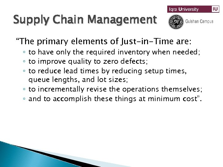 "Supply Chain Management ""The primary elements of Just-in-Time are: ◦ to have only the"