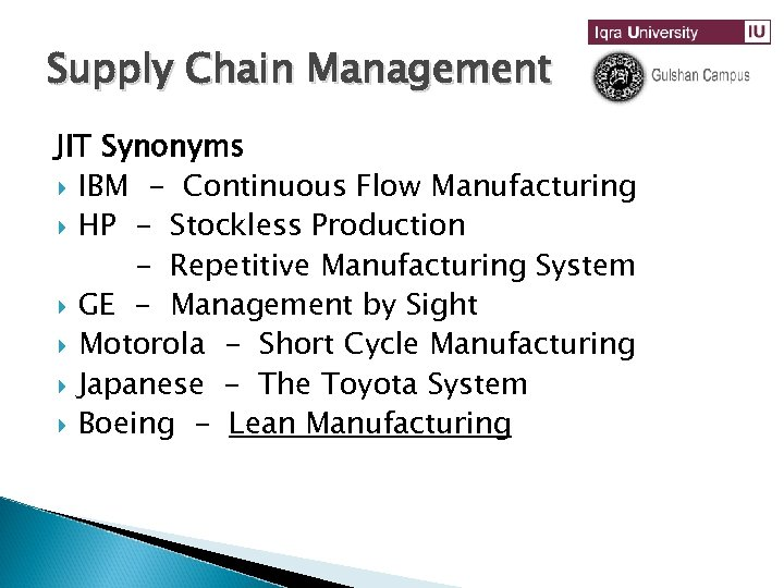 Supply Chain Management JIT Synonyms IBM - Continuous Flow Manufacturing HP - Stockless Production