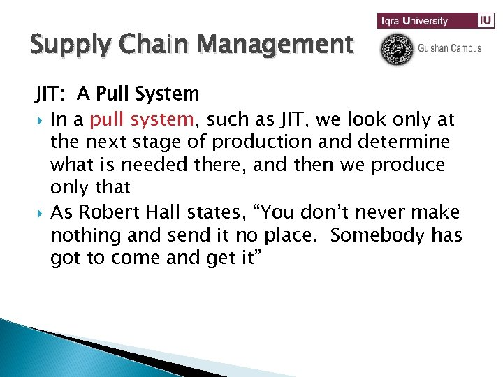 Supply Chain Management JIT: A Pull System In a pull system, such as JIT,