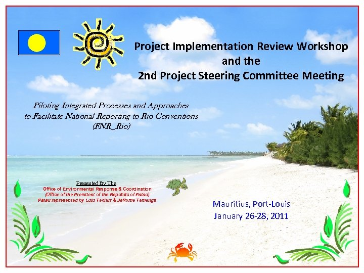 Project Implementation Review Workshop and the 2 nd Project Steering Committee Meeting Piloting Integrated