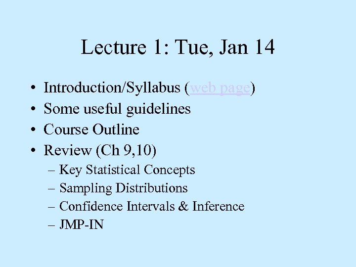 Lecture 1: Tue, Jan 14 • • Introduction/Syllabus (web page) Some useful guidelines Course