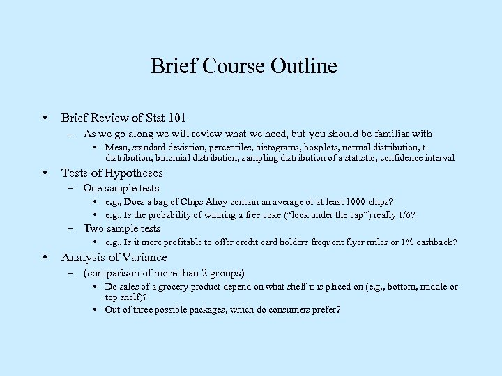 Brief Course Outline • Brief Review of Stat 101 – As we go along