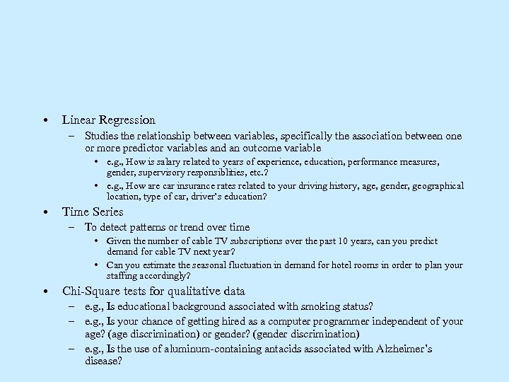 • Linear Regression – Studies the relationship between variables, specifically the association between