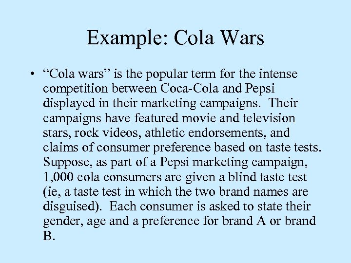 "Example: Cola Wars • ""Cola wars"" is the popular term for the intense competition"