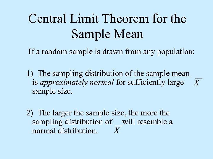 Central Limit Theorem for the Sample Mean If a random sample is drawn from