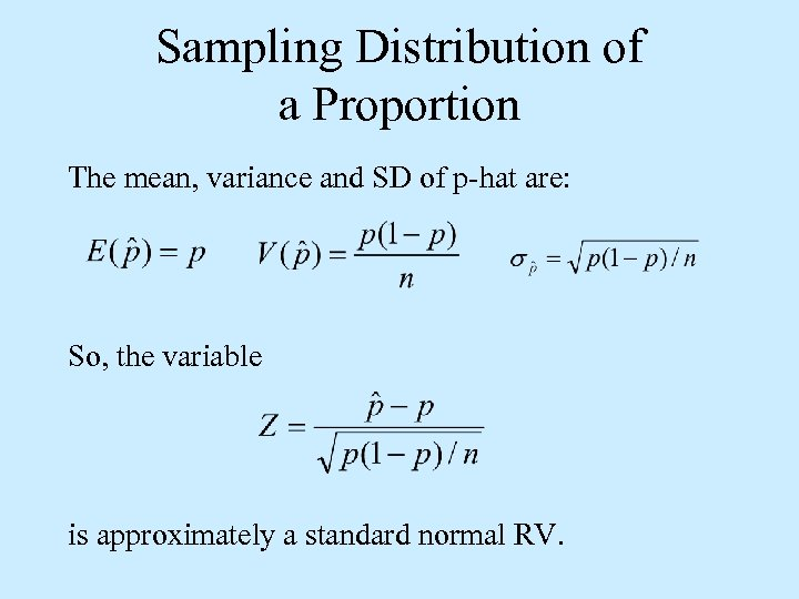 Sampling Distribution of a Proportion The mean, variance and SD of p-hat are: So,