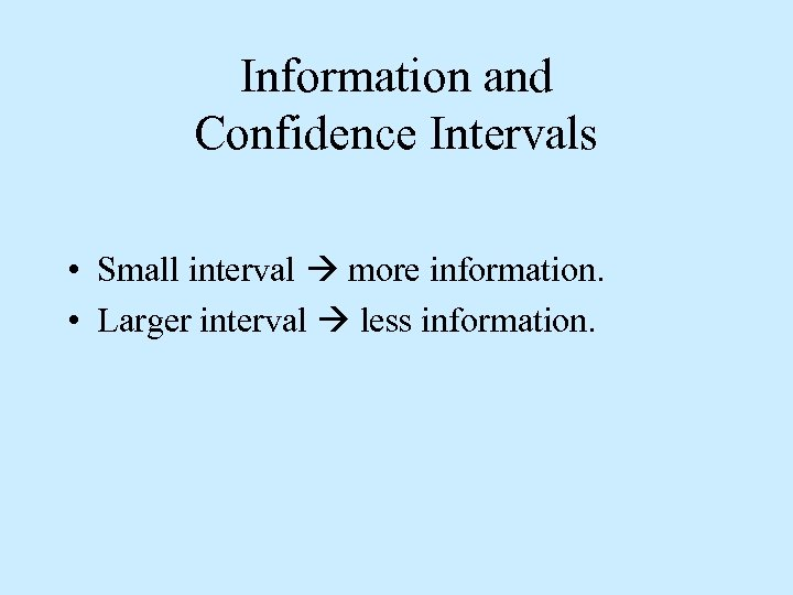 Information and Confidence Intervals • Small interval more information. • Larger interval less information.