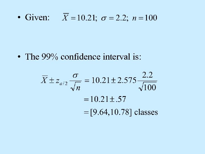• Given: • The 99% confidence interval is: