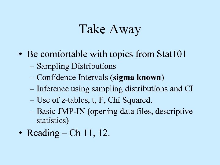 Take Away • Be comfortable with topics from Stat 101 – Sampling Distributions –