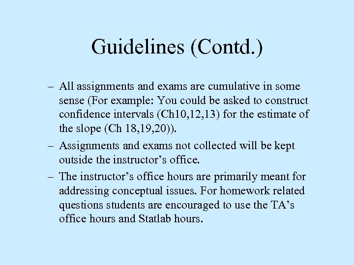Guidelines (Contd. ) – All assignments and exams are cumulative in some sense (For