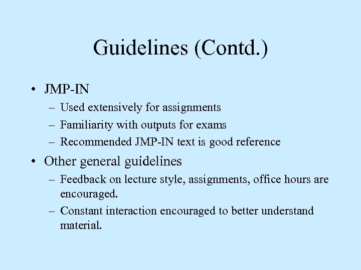 Guidelines (Contd. ) • JMP-IN – Used extensively for assignments – Familiarity with outputs