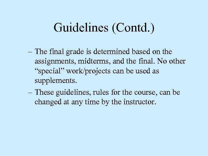 Guidelines (Contd. ) – The final grade is determined based on the assignments, midterms,