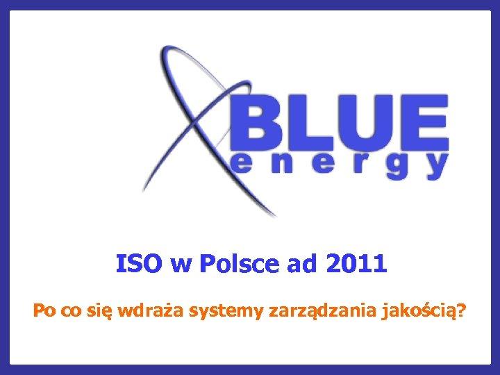ISO w Polsce ad 2011 Po co się wdraża systemy zarządzania jakością?