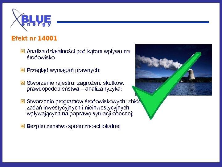 Efekt nr 14001 ý Analiza działalności pod kątem wpływu na środowisko ý Przegląd wymagań