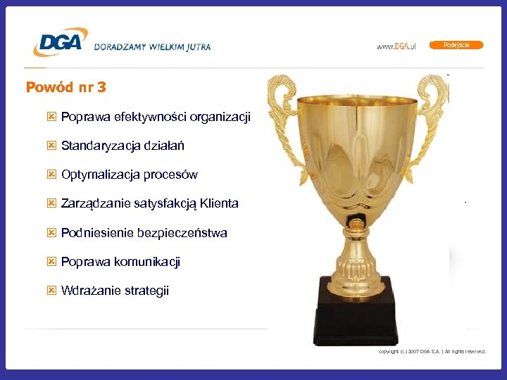 Podejście Powód nr 3 ý Poprawa efektywności organizacji ý Standaryzacja działań ý Optymalizacja procesów