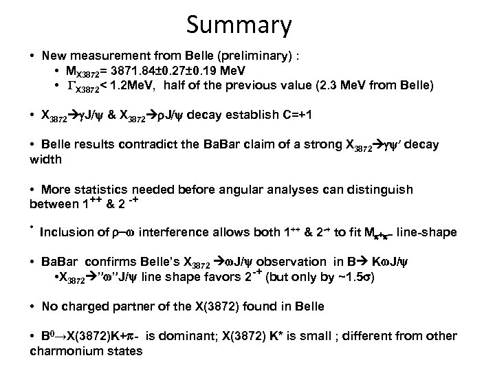 Summary • New measurement from Belle (preliminary) : • MX 3872= 3871. 84± 0.