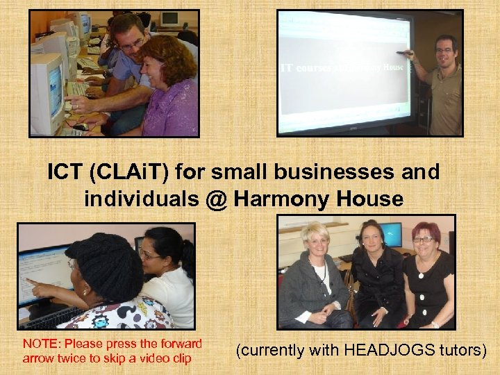 ICT (CLAi. T) for small businesses and individuals @ Harmony House NOTE: Please press
