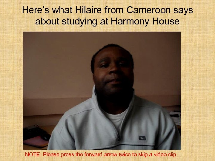 Here's what Hilaire from Cameroon says about studying at Harmony House NOTE: Please press