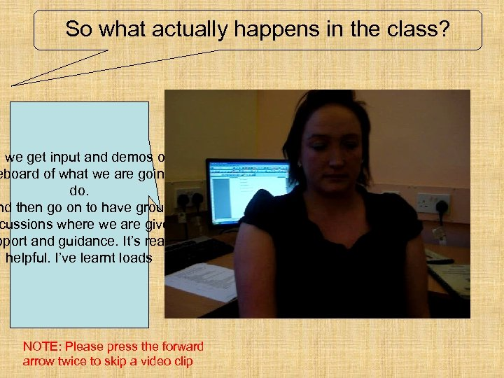 So what actually happens in the class? l we get input and demos on