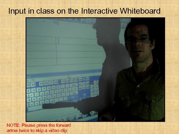 Input in class on the Interactive Whiteboard NOTE: Please press the forward arrow twice