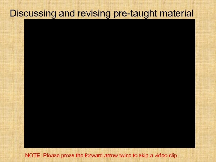 Discussing and revising pre-taught material NOTE: Please press the forward arrow twice to skip