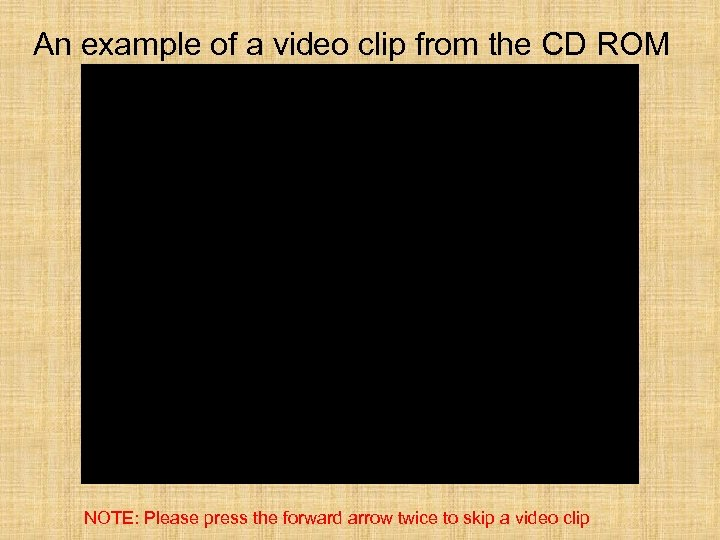 An example of a video clip from the CD ROM NOTE: Please press the