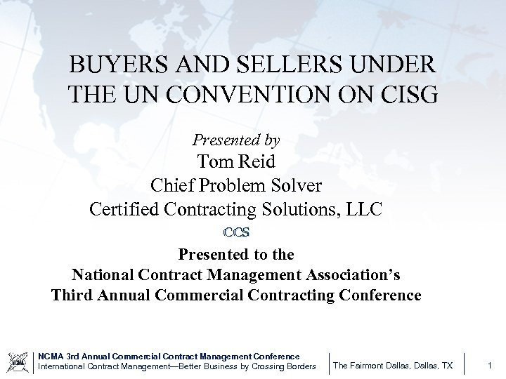 BUYERS AND SELLERS UNDER THE UN CONVENTION ON CISG Presented by Tom Reid Chief