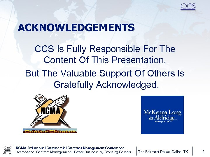 CCS ACKNOWLEDGEMENTS CCS Is Fully Responsible For The Content Of This Presentation, But The