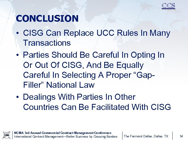 CCS CONCLUSION • CISG Can Replace UCC Rules In Many Transactions • Parties Should