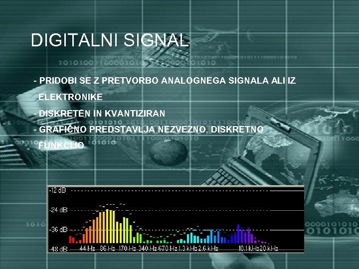 DIGITALNI SIGNAL - PRIDOBI SE Z PRETVORBO ANALOGNEGA SIGNALA ALI IZ ELEKTRONIKE - DISKRETEN