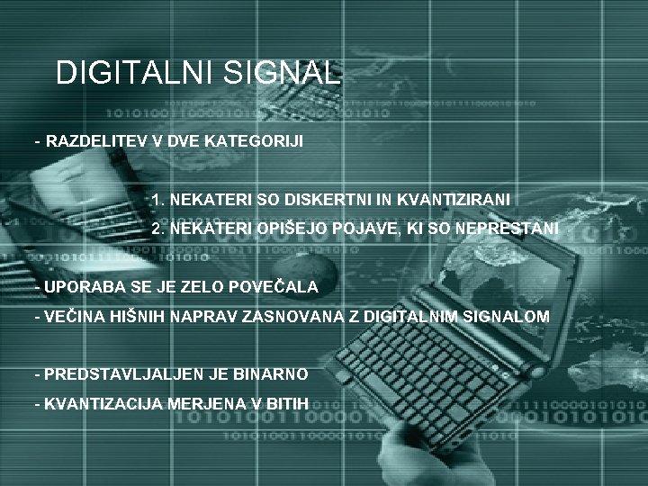 DIGITALNI SIGNAL - RAZDELITEV V DVE KATEGORIJI 1. NEKATERI SO DISKERTNI IN KVANTIZIRANI 2.