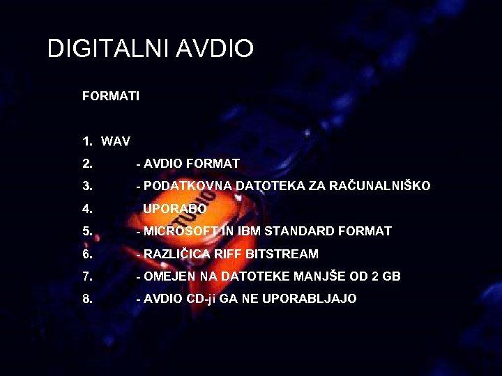 DIGITALNI AVDIO FORMATI 1. WAV 2. - AVDIO FORMAT 3. - PODATKOVNA DATOTEKA ZA
