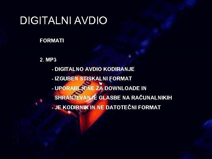 DIGITALNI AVDIO FORMATI 2. MP 3 - DIGITALNO AVDIO KODIRANJE - IZGUBEN STISKALNI FORMAT