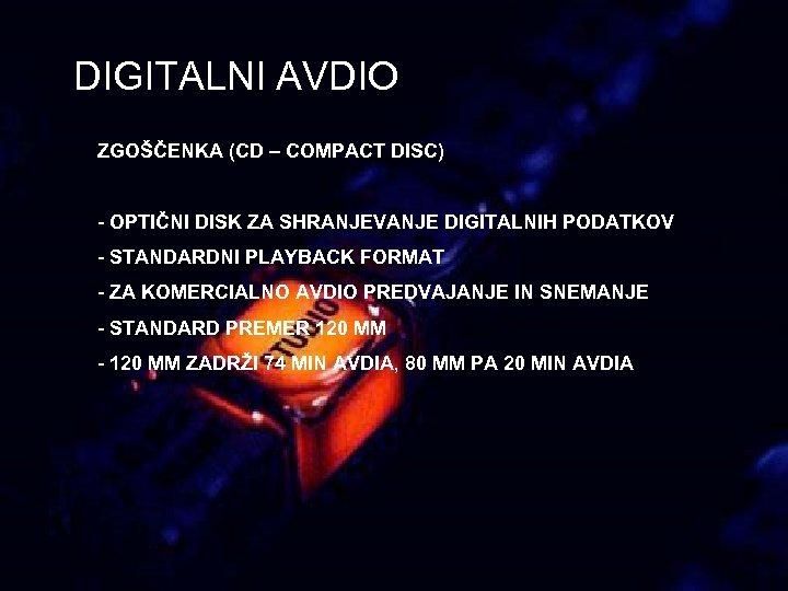 DIGITALNI AVDIO ZGOŠČENKA (CD – COMPACT DISC) - OPTIČNI DISK ZA SHRANJEVANJE DIGITALNIH PODATKOV