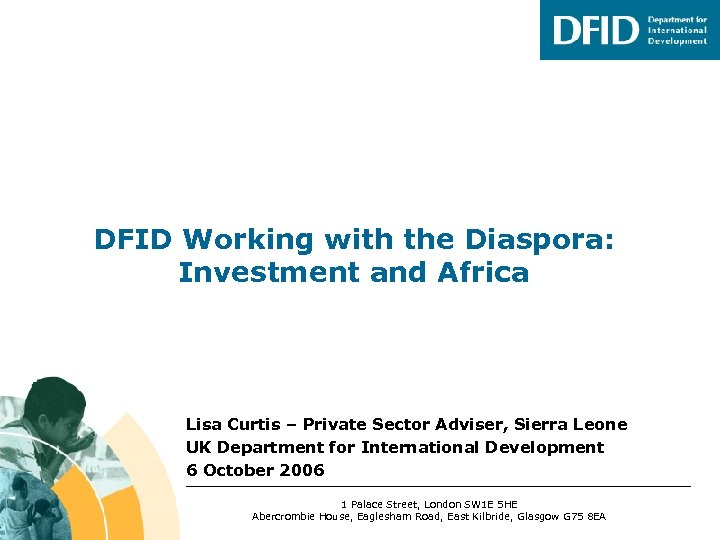 DFID Working with the Diaspora: Investment and Africa Lisa Curtis – Private Sector Adviser,
