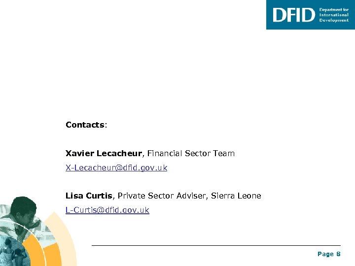 Contacts: Xavier Lecacheur, Financial Sector Team X-Lecacheur@dfid. gov. uk Lisa Curtis, Private Sector Adviser,