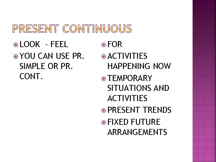 LOOK - FEEL YOU CAN USE PR. SIMPLE OR PR. CONT. FOR ACTIVITIES