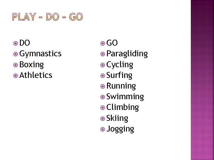 DO Gymnastics Paragliding Boxing Cycling Athletics Surfing Running Swimming Climbing Skiing Jogging