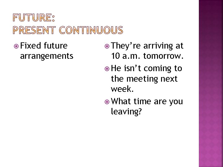 Fixed future arrangements They're arriving at 10 a. m. tomorrow. He isn't coming
