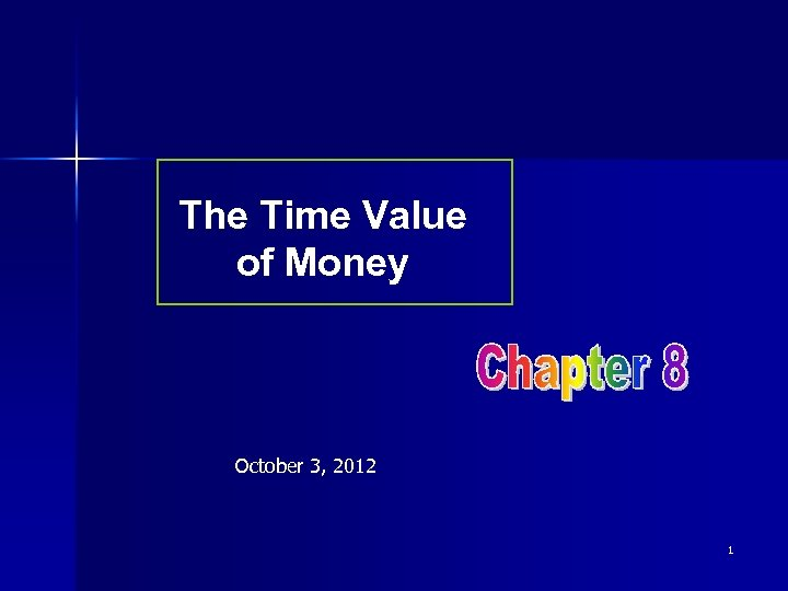 The Time Value of Money October 3, 2012 1