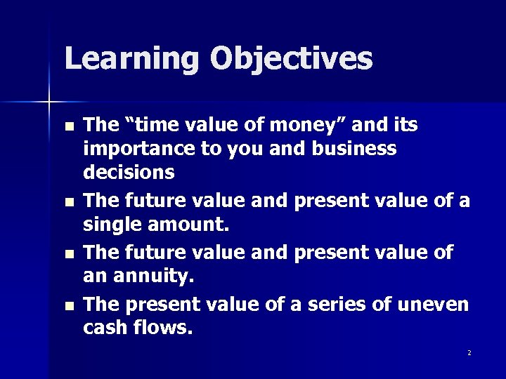 """Learning Objectives n n The """"time value of money"""" and its importance to you"""