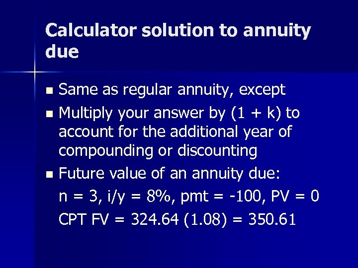 Calculator solution to annuity due n n n Same as regular annuity, except Multiply