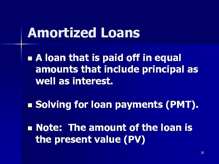 Amortized Loans n A loan that is paid off in equal amounts that include