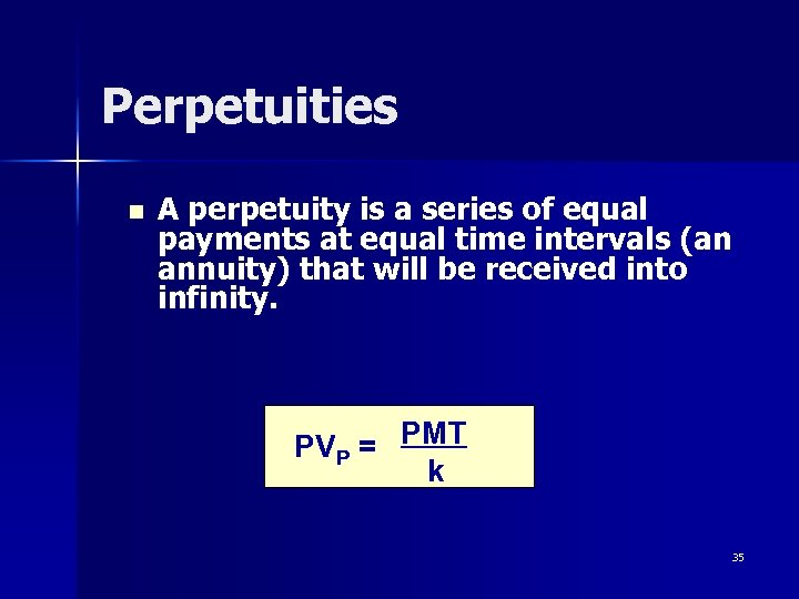 Perpetuities n A perpetuity is a series of equal payments at equal time intervals