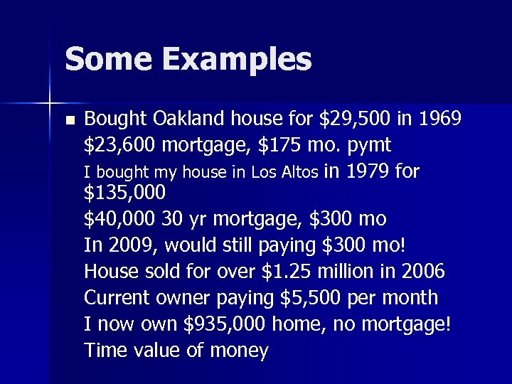 Some Examples n Bought Oakland house for $29, 500 in 1969 $23, 600 mortgage,