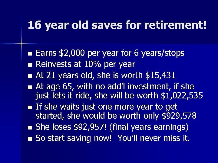 16 year old saves for retirement! n n n n Earns $2, 000 per