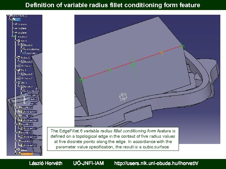 Definition of variable radius fillet conditioning form feature The Edge. Fillet. 6 variable radius